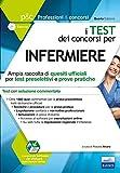 I test dei concorsi per infermiere. Ampia raccolta di quesiti ufficiali per test preselettivi e prove pratiche. Con software di simulazione