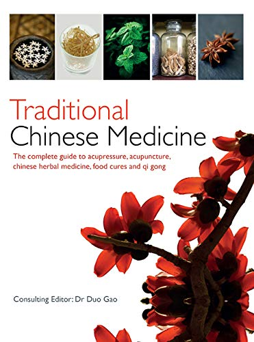 Traditional Chinese Medicine: The Complete Guide To Acupressure, Acupuncture, Chinese Herbal Medicine, Food Cures And Qi Gong