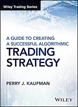 [Perry J. Kaufman]のA Guide to Creating A Successful Algorithmic Trading Strategy (Wiley Trading) (English Edition)