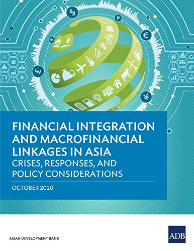 Financial Integration and Macrofinancial Linkages in Asia: Crises, Responses, and Policy Considerations (English Edition)