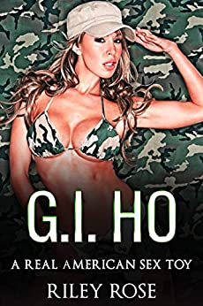 G.I. Ho: A Real American Sex Toy (Real American Sex Toy Series Book 1) by [Riley Rose]