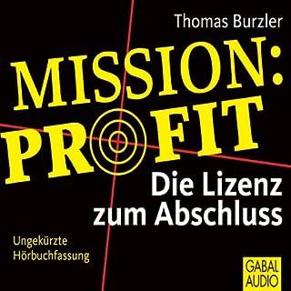 Mission Profit. Die Lizenz zum Abschluss                   Autor:                                                                                                                                 Thomas Burzler                               Sprecher:                                                                                                                                 Jörg Stuttmann,                                                                                        Gabi Franke                      Spieldauer: 7 Std. und 46 Min.     30 Bewertungen     Gesamt 3,9
