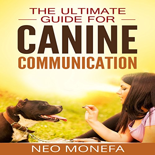 Dog Training: The Ultimate Guide for Canine Communication audiobook cover art