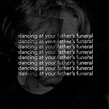 Dancing at Your Father's Funeral