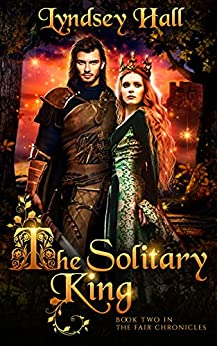 The Solitary King: A Dark Young Adult Romantic Fantasy (The Fair Chronicles Book 2) by [Lyndsey Hall]