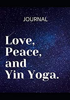 Love, Peace and Yin Yoga: Yoga practice and class Journal, notebook and diary - log your achievements and plan your next steps to make progress and ... goals. (108 pages,53 weeks, un-dated 7