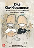 Das Ox-Kochbuch, Bd.1, Vegetarische und vegane Rezepte nicht nur für Punks (Edition Kochen ohne Knochen)
