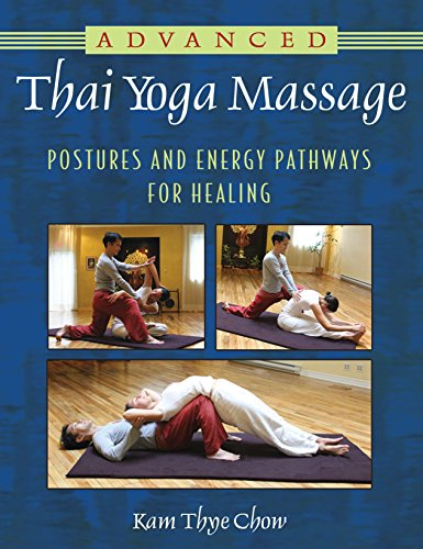Compare Textbook Prices for Advanced Thai Yoga Massage: Postures and Energy Pathways for Healing Illustrated Edition ISBN 9781594774270 by Chow, Kam Thye