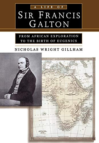 A Life of Sir Francis Galton: From African Exploration to the Birth of Eugenics