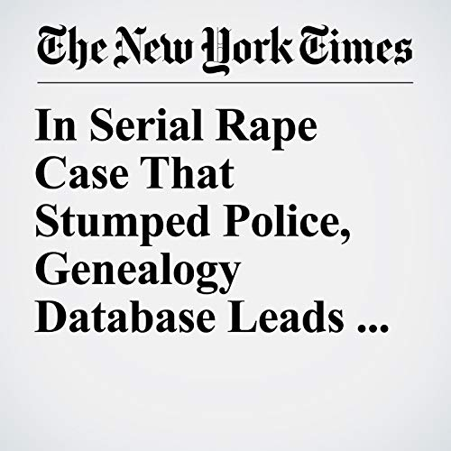 In Serial Rape Case That Stumped Police, Genealogy Database Leads to Arrest copertina
