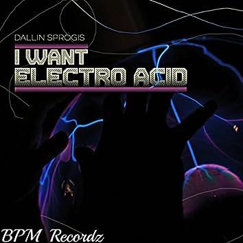 I Want Electro Acid