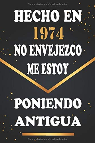 Hecho En 1974 No Envejezco Me Estoy Poniendo Antigua: Libro de visitas de 46 años, cuaderno, 120 páginas de felicitaciones, idea de regalo, regalo de 46 aniversario para pareja, niño, mujer, hombre