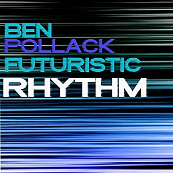 The Futuristic Rhythm of Ben Pollack