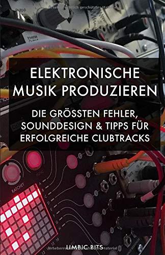 Elektronische Musik produzieren: Die größten Fehler, Sounddesign und Tipps für erfolgreiche Clubtracks