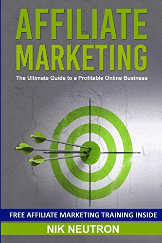 Affiliate Marketing: The Ultimate Guide to a Profitable Online Business (FREE Affiliate Marketing Training Included)