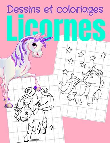 Dessins et coloriages Licornes: Cahier pour apprendre à dessiner avec des grilles et colorier des licornes   format 8,5x11 pouces ( A4 )   Idéal pour cadeau   Existe aussi en petit format