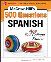 McGraw-Hill's 500 Spanish Questions: Ace Your College Exams (McGraw-Hill's 500 Questions)