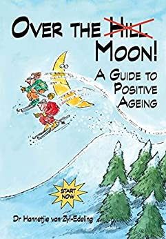 Over the Moon: A guide to positive ageing by [Dr Hannetjie van Zyl-Edeling]