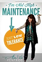 I'm Not High Maintenance Just Low Tolerance