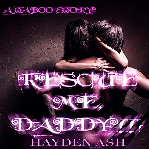 Rescue Me, Daddy! Audiobook By Hayden Ash cover art