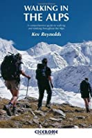 Walking in the Alps: A comprehensive guide to walking and trekking throughout the Alps by Kev Reynolds(2005-11-01)