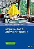 Andreas Scholz, Katrin Scholz, Harlich H. Stavemann: Integrative KVT bei Selbstwertproblemen