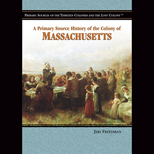 A Primary Source History of the Colony of Massachusetts                    By:                                                                                                                                 Jeri Freedman                               Narrated by:                                                                                                                                 Jay Snyder                      Length: 1 hr and 7 mins     Not rated yet     Overall 0.0