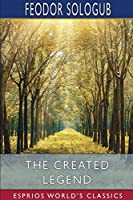 The Created Legend (Esprios Classics)