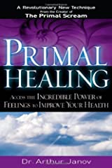 Primal Healing: Access the Incredible Power of Feelings to Improve Your Health Hardcover
