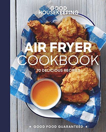Good Housekeeping Air Fryer Cookbook: 70