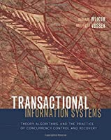 Transactional Information Systems: Theory, Algorithms, and the Practice of Concurrency Control and Recovery (The Morgan Kaufmann Series in Data Management Systems)