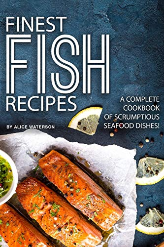 Finest Fish Recipes: A Complete Cookbook of Scrumptious Seafood Dishes!