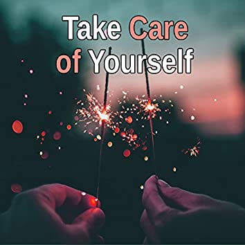 Take Care of Yourself - Fight with Your Stress, Think Positively, Music Inspire Positive, Notes and Wording of Calms, Music from Around the World