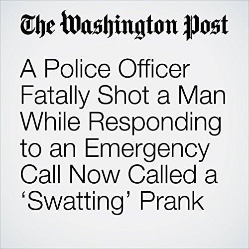 A Police Officer Fatally Shot a Man While Responding to an Emergency Call Now Called a 'Swatting' Prank copertina