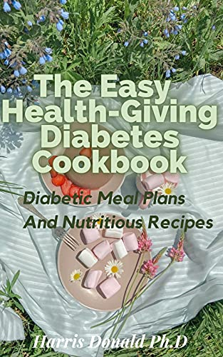 The Easy Health-Giving Diabetes Cookbook: Diabetic Meal Plans And Nutritious Recipes (English Edition)