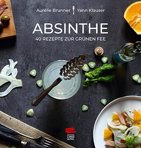 Absinthe: 40 Rezepte zur grünen fee. Ouvrage en allemand