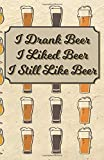 I Drank Beer I Liked Beer I Still Like Beer: 100 Beer Tasting Logbook | Craft Beer Journal |...
