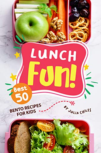 Lunch Fun!: Best 50 Bento Recipes for Kids