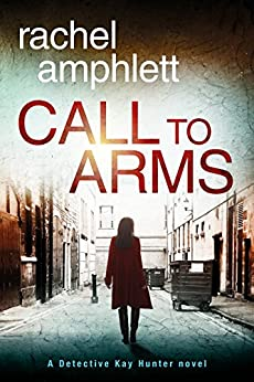 Call to Arms (Detective Kay Hunter murder mystery series Book 5) by [Rachel Amphlett]