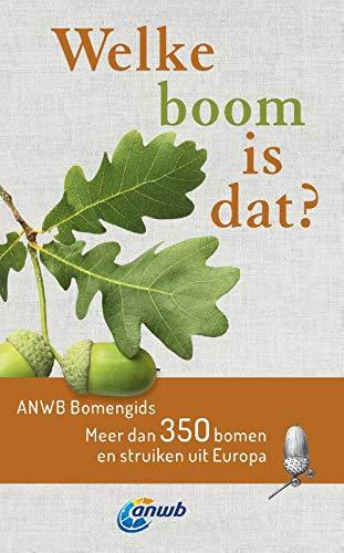 Welke boom is dat?: Meer dan 350 bomen en struiken uit Europa (ANWB-bomeng)