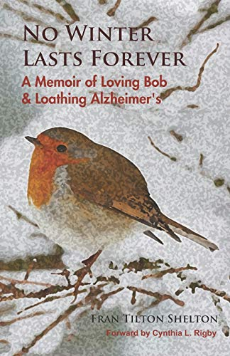 No Winter Lasts Forever: A Memoir of Loving Bob and Loathing Alzheimer's