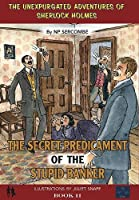The Secret Predicament of the Stupid Banker (The Unexpurgated Adventures of Sherlock Holmes)