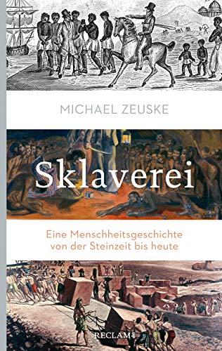 Sklaverei: Eine Menschheitsgeschichte von der Steinzeit bis heute (Reclam Taschenbuch)