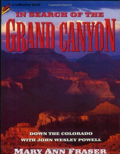 In Search of the Grand Canyon: Down the Colorado with John Wesley Powell (Redfeather Books)