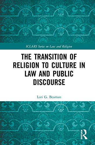 The Transition of Religion to Culture in Law and Public Discourse (ICLARS Series on Law and Religion)