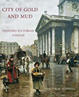 City of Gold and Mud: Painting Victorian London (Studies in British Art)