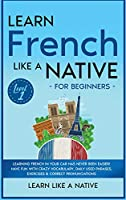 Learn French Like a Native for Beginners - Level 1: Learning French in Your Car Has Never Been Easier! Have Fun with Crazy Vocabulary, Daily Used Phrases, Exercises & Correct Pronunciations (French Language Lessons)