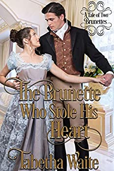 The Brunette Who Stole His Heart  A Tale of Two Brunettes Book 1