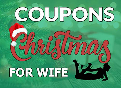 Christmas Coupons For Wife: Sexy, Dirty, Naughty & Pure Filthy Vouchers For Wife, Girlfriend. Valentines Gift, Anniversary, Birthday, Christmas.
