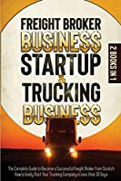 Freight Broker Business Startup & Trucking Business: 2 in 1THE COMPLETE GUIDE TO BECOME A SUCCESSFUL FREIGHT BROKER FROM SCRATCH. HOW TO EASILY START YOUR TRUCKING COMPANY IN LESS THAN 30 DAYS.
